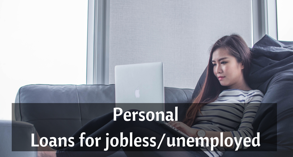 Personal Loan for Jobless/Unemployed people?