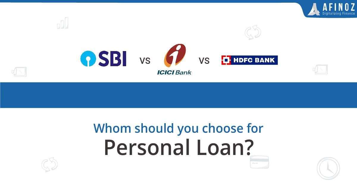 Hdfc Vs Sbi Vs Icici Where Should You Get Personal Loans From Afinoz