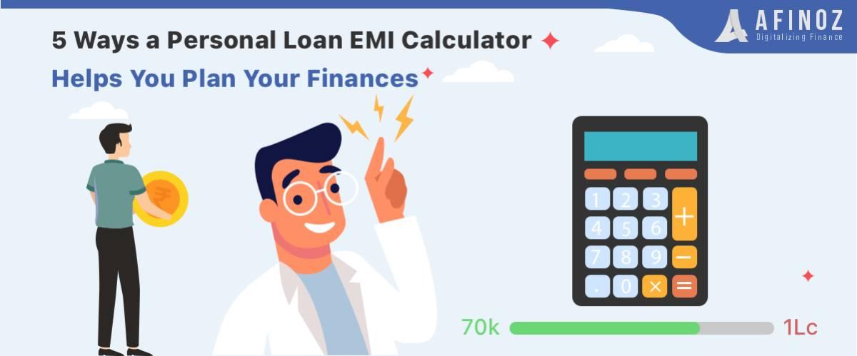5 Ways A Personal Loan Emi Calculator Helps You Plan Your Finances