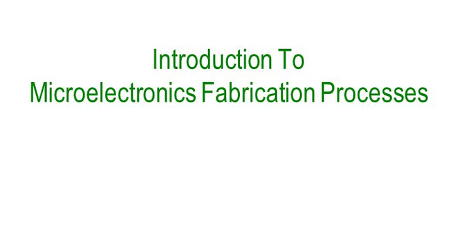 Introduction to Microelectronic Fabrication Processes