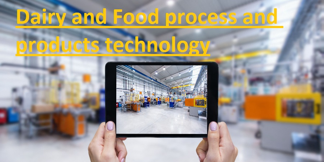 Dairy and Food process and products technology