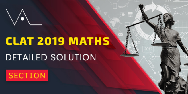 CLAT 2019 Exam detailed Explanation Section Wise.