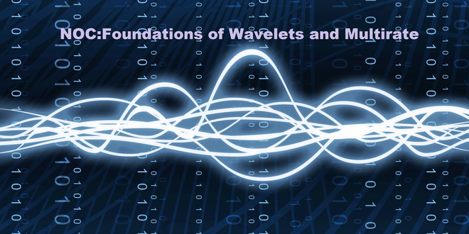 NOC:Foundations of Wavelets and Multirate Digital Signal Processing