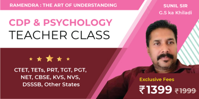 CHILD DEVELOPMENT & PEDAGOGY AND EDU. PSYCHOLOGY TEACHER' CLASS FOR :- CTET, STATE TETs, PRT, TGT, PGT, NET, (CBSE, KVS, NVS, DSSSB, UGC AND STATE BOARD)