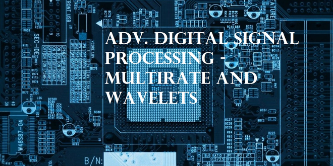 Adv. Digital Signal Processing - Multirate and wavelets