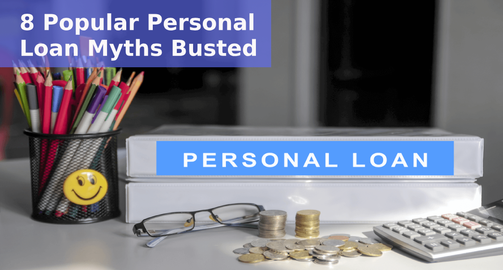 Personal Loan: 8 Popular Personal Loan Myths Busted!
