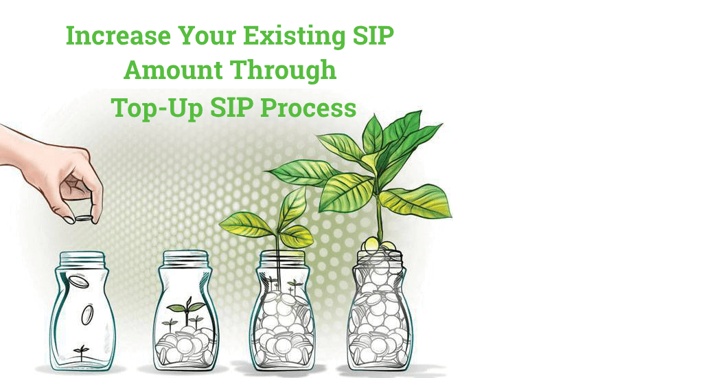 Mutual Fund: Increase Your Existing SIP Amount through Top-UP SIP Process