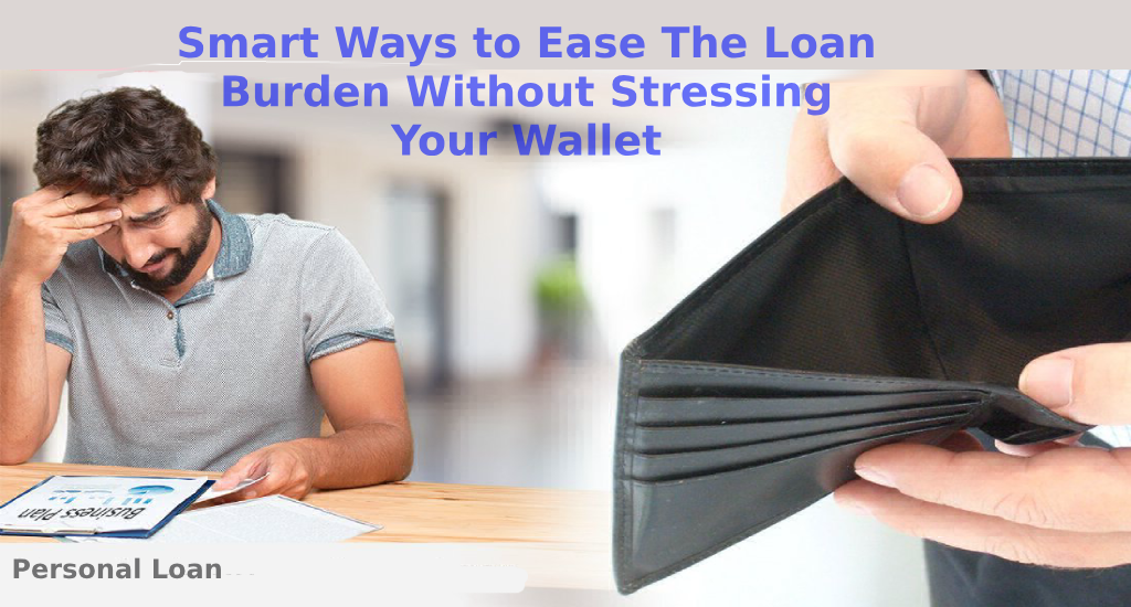 Personal Loan: Smart ways to ease the loan burden without stressing your wallet