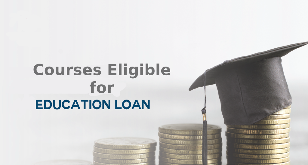 Education Loan: Courses Eligible for Education Loan?