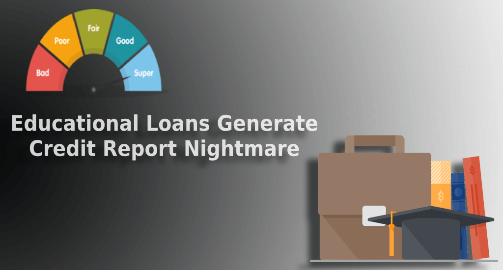 Education Loan: Educational Loans generate Credit Report Nightmare – Know why