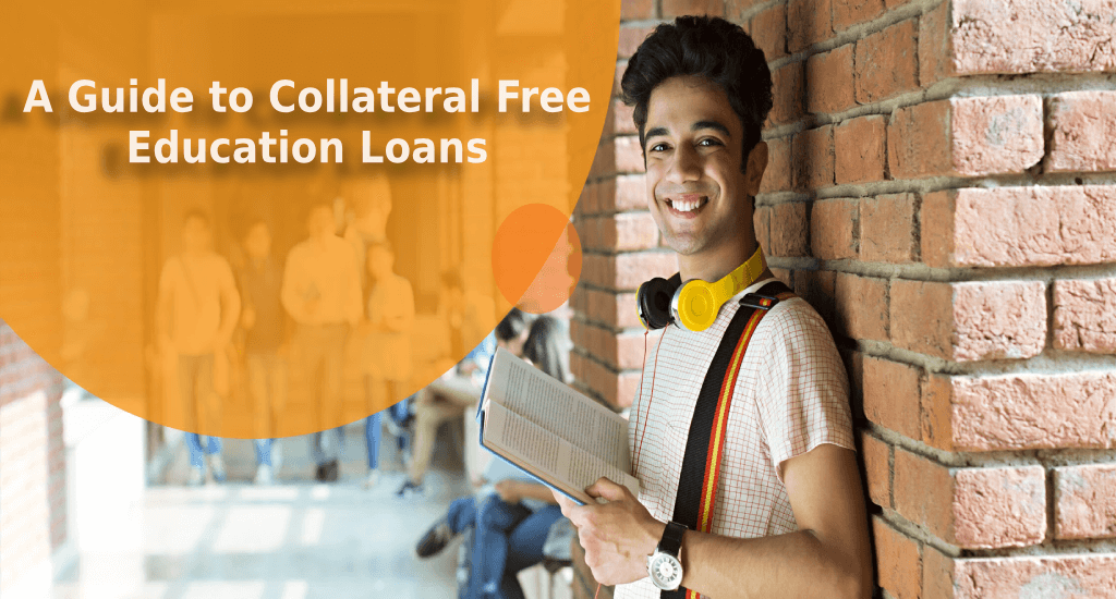 Education Loan: A guide to Collateral Free Education Loans