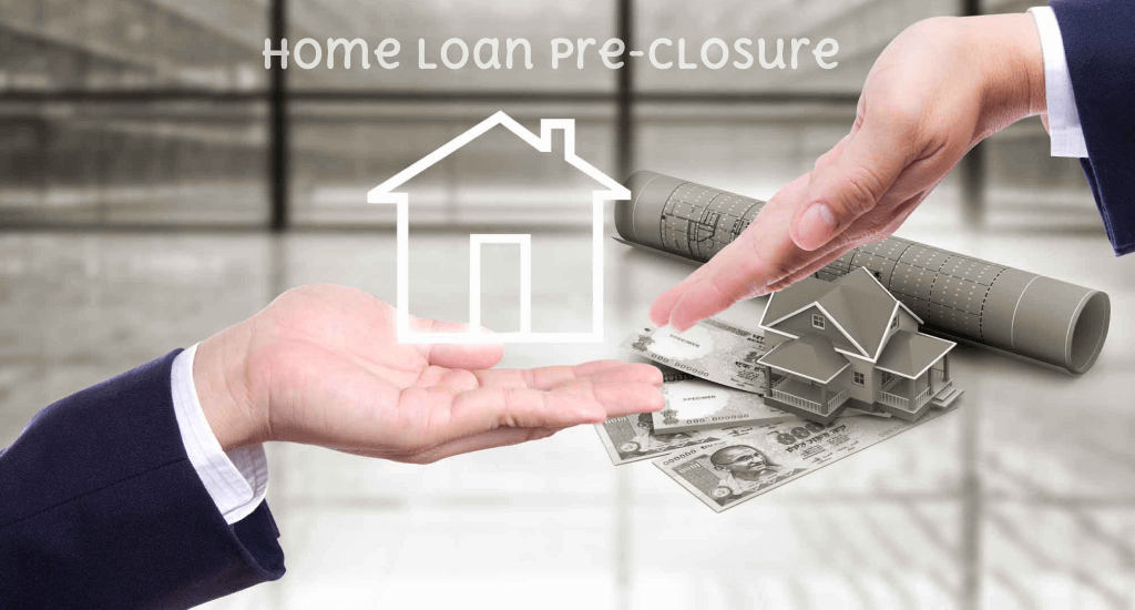 Home Loan: Home Loan Pre-closure