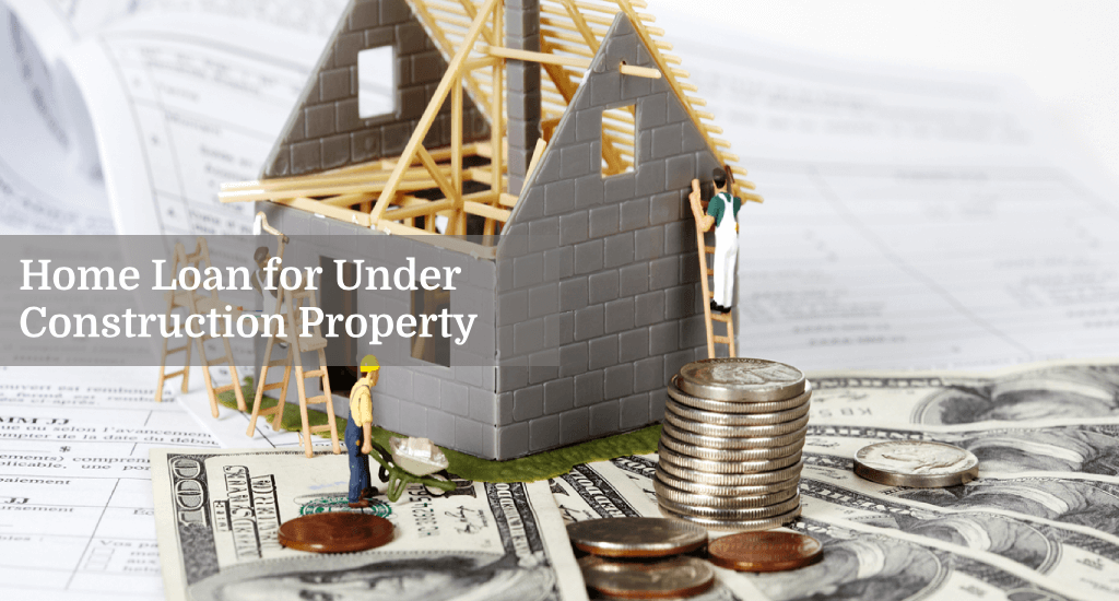 Home Loan: Home Loan for Under Construction vs. Ready to Move In property