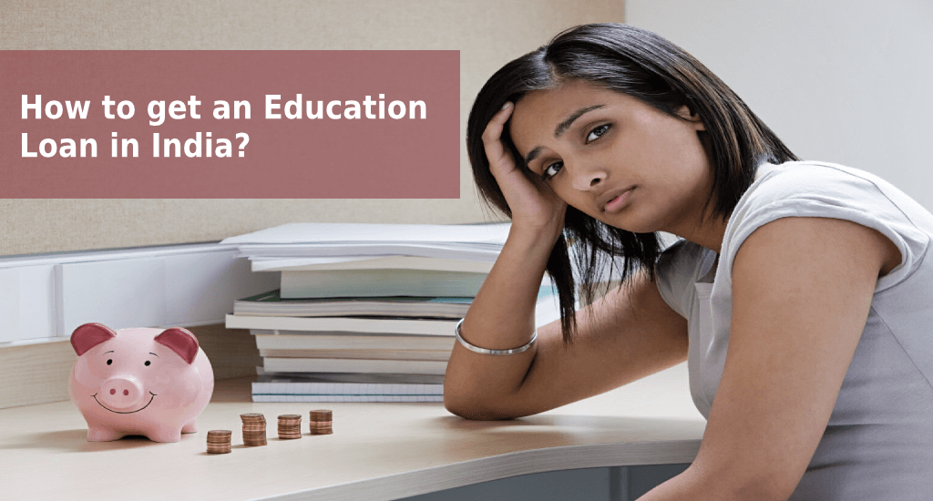 Education Loan: How to get an Education Loan in India