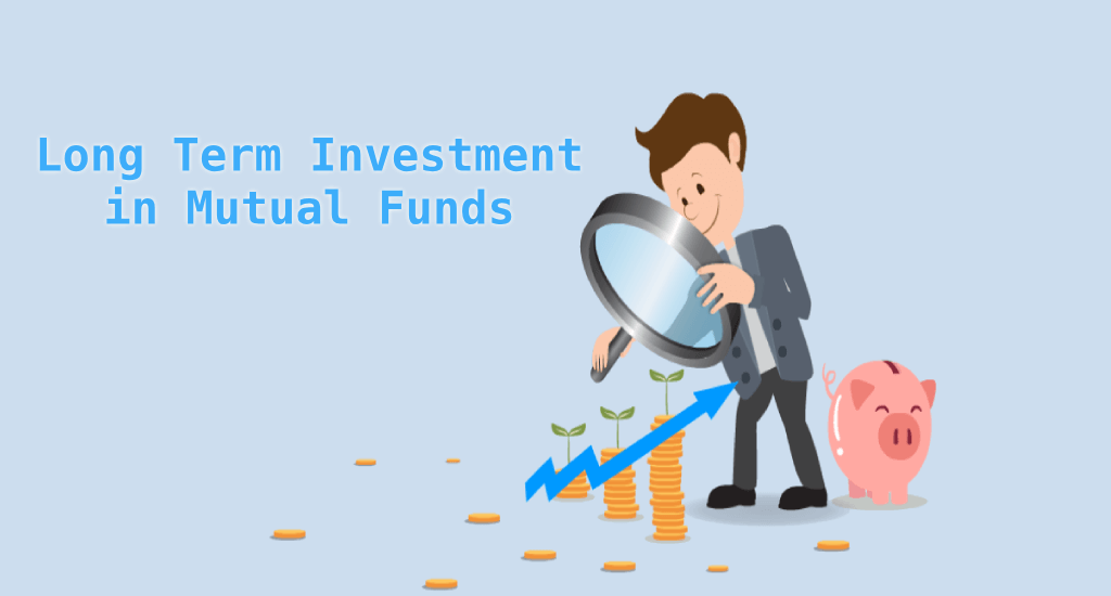 Mutual Fund: Benefits of Long Term Investment in Mutual Funds