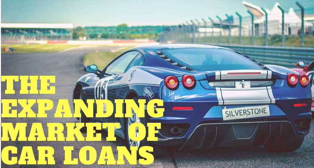 Car Loan: The Expanding Market of Car Loans