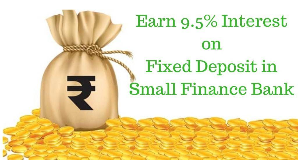 News: Earn 9.5% Interest on Fixed Deposit in Small Finance Bank