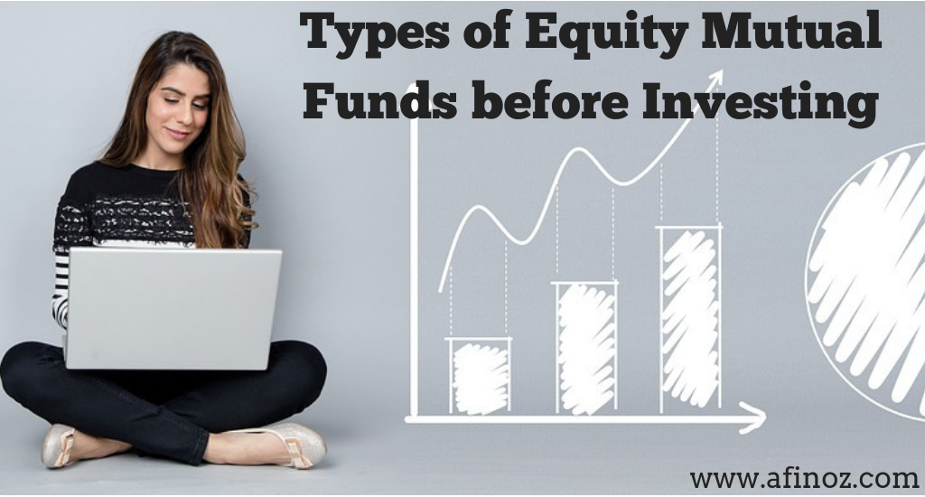 Mutual Fund: Know about Types of Equity Mutual Funds before Investing