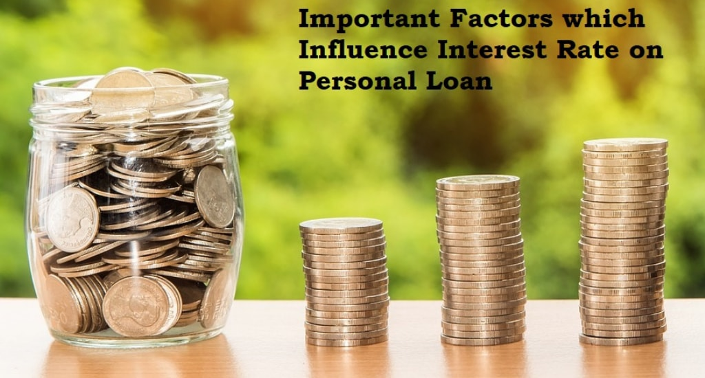 Personal Loan: Some Important Factors which Influence Interest Rate on Personal Loan