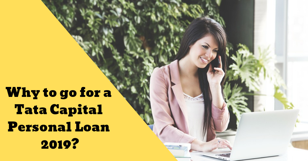 Personal Loan: Why to go for a Tata Capital Personal Loan 2019?