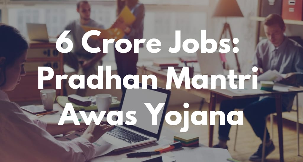 News: 6 Crore Jobs: Pradhan Mantri Awas Yojana