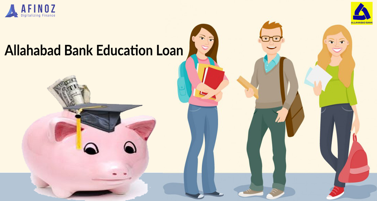 Education Loan: All About Allahabad Bank Education Loan 2019