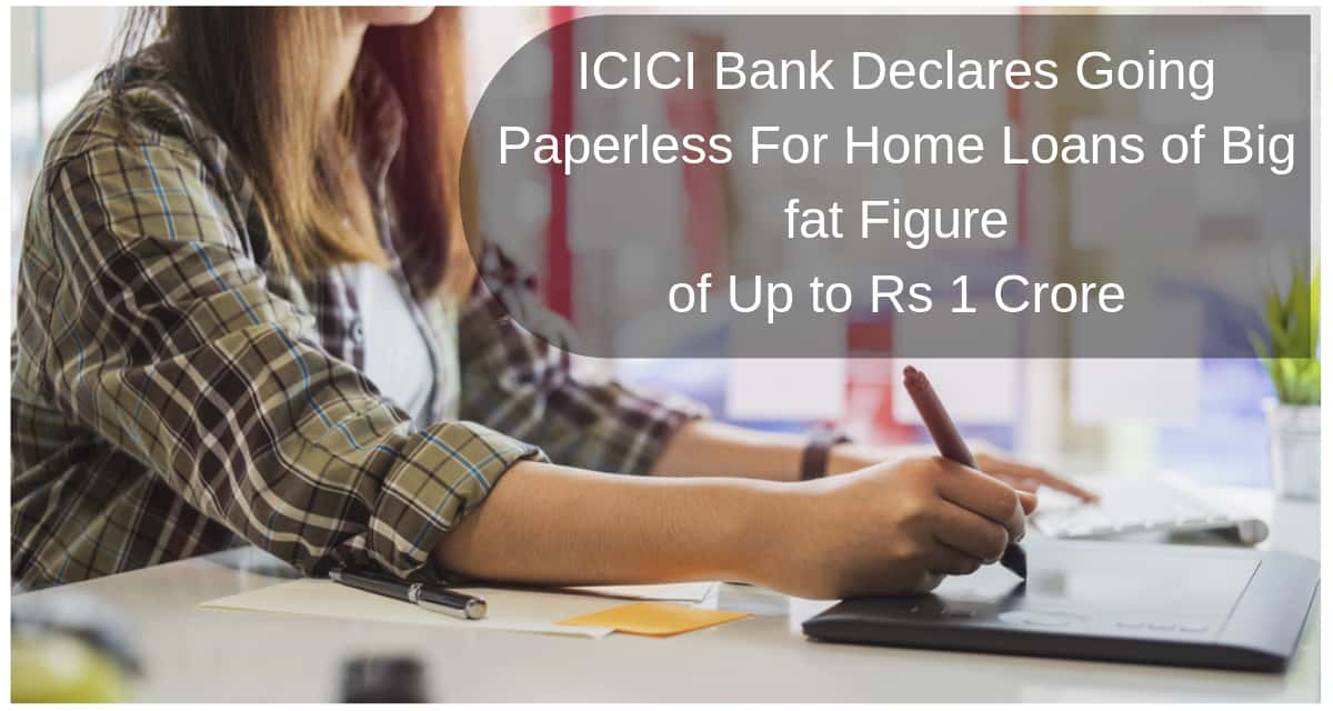 Home Loan: ICICI Bank Declares Going Paperless For Home Loans