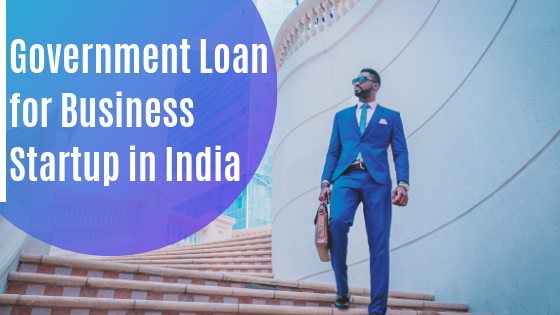 Business Loan: Top 10 Government Loan for Business Startup in India.