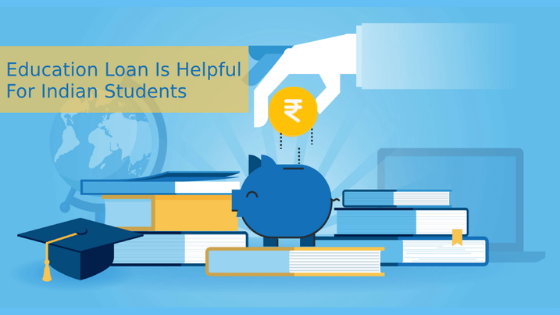 Education Loan: How Education Loan Is Helpful For Indian Students