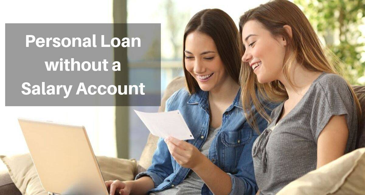 Personal Loan: How to Get a Personal Loan without a Salary Account? - Afinoz