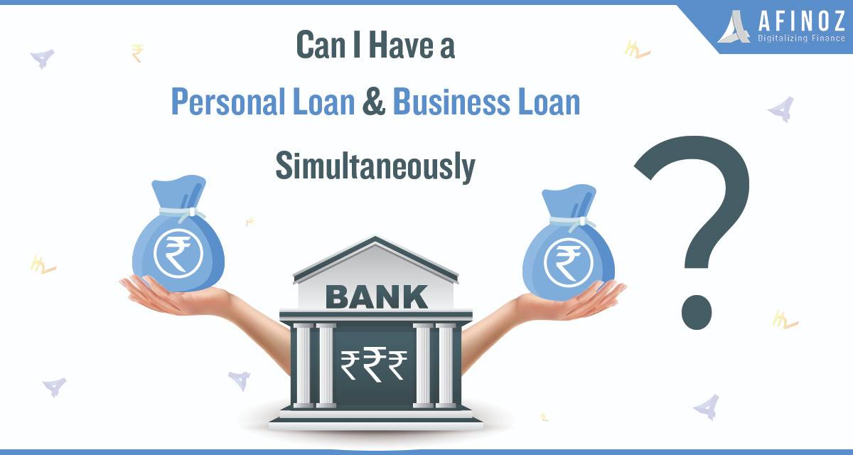 Personal Loan: Getting a Personal Loan and Business Loan Simultaneously | Nov 2019
