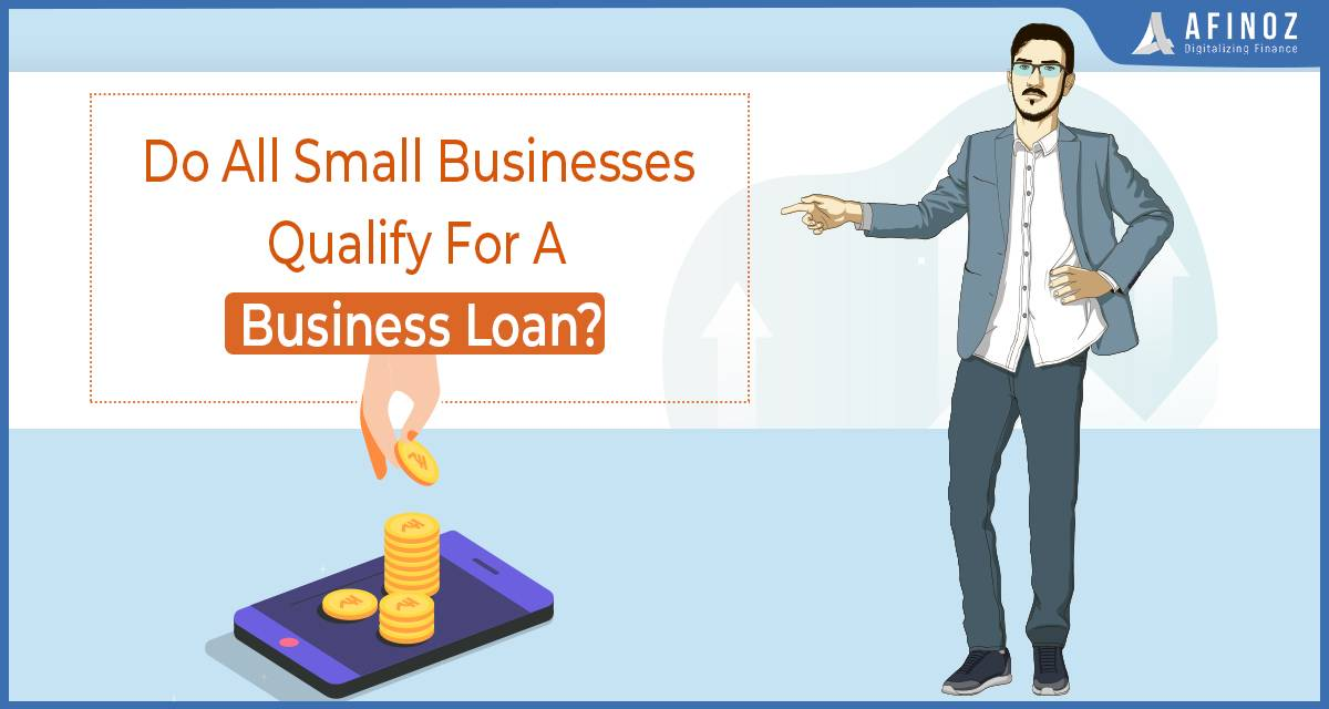 Business Loan: Does My Small Business Qualify for a Business Loan - Afinoz