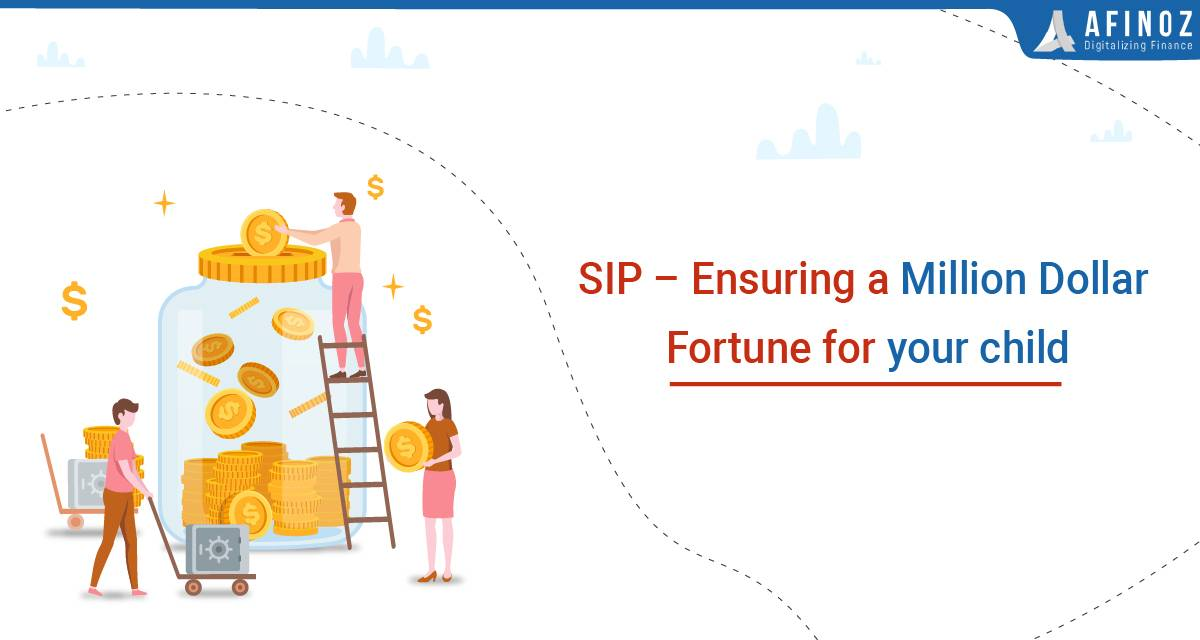 Savings: SIP – Ensuring a Million Dollar Fortune for your Child - Afinoz