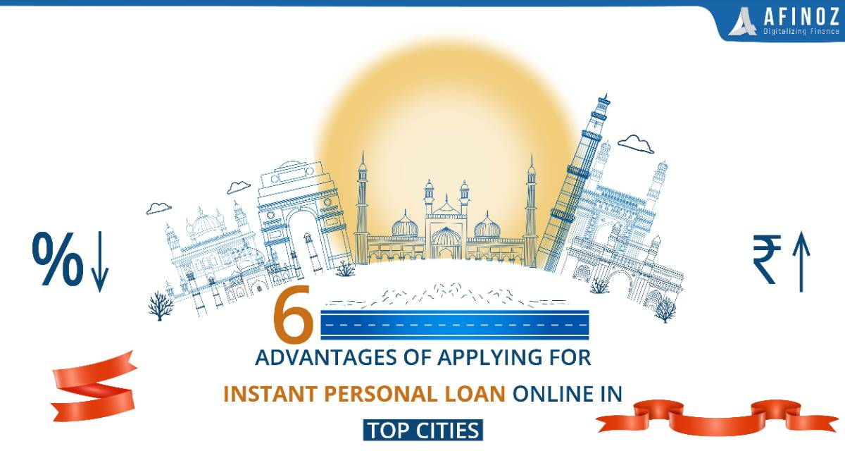 Personal Loan: 6 Advantages of Applying for Instant Personal Loan Online in Top Cities - Afinoz