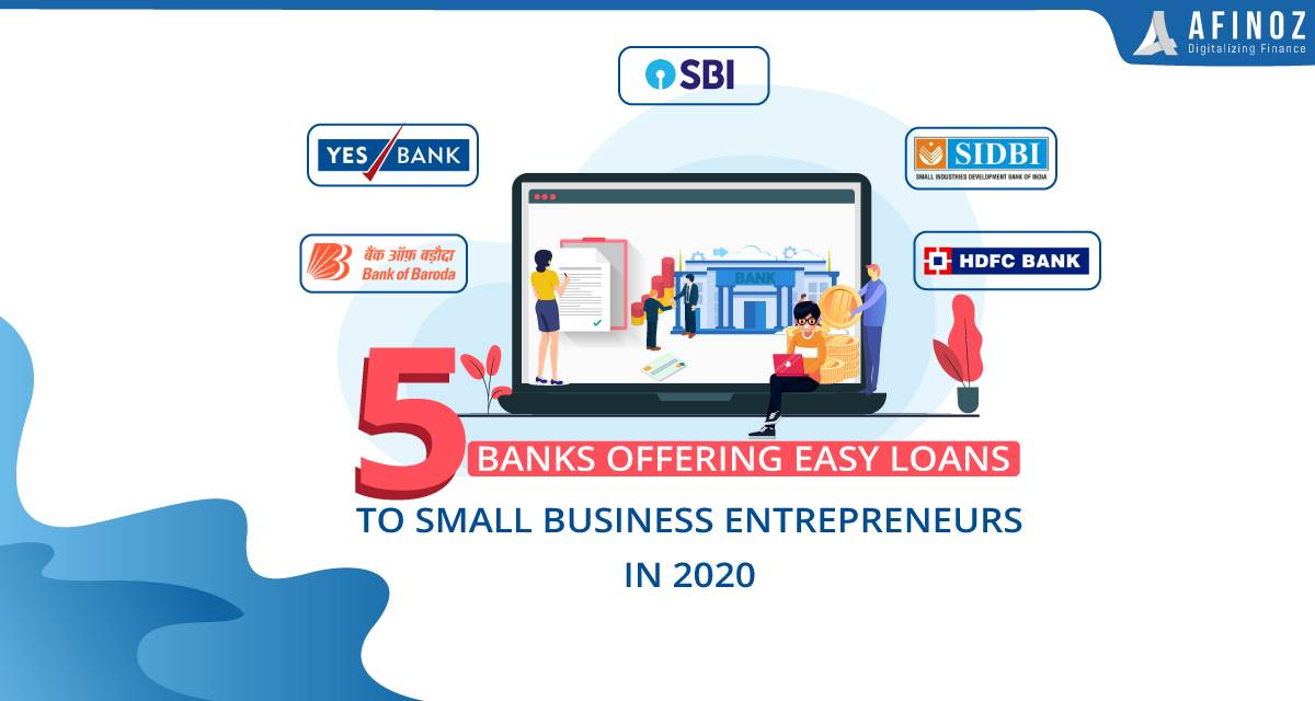 Business Loan: 5 Banks Offering Easy Loans to Small Business Entrepreneurs in 2020 - Afinoz