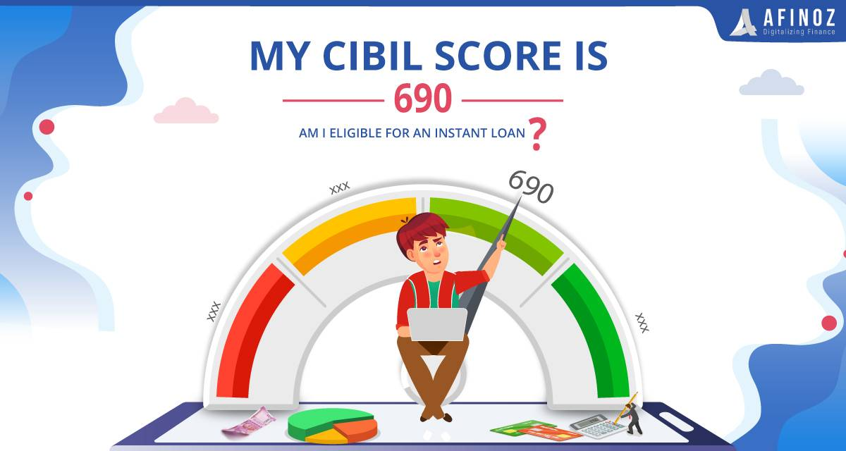 Credit Score: My CIBIL Score is 690, Am I Eligible for an Instant Loan? - Afinoz