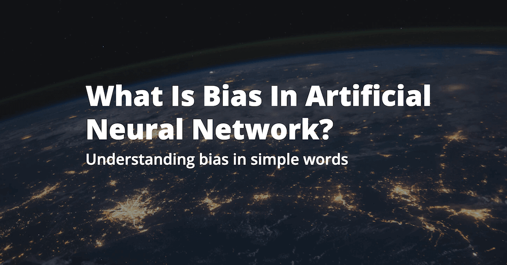 What Is Bias In Artificial Neural Network?