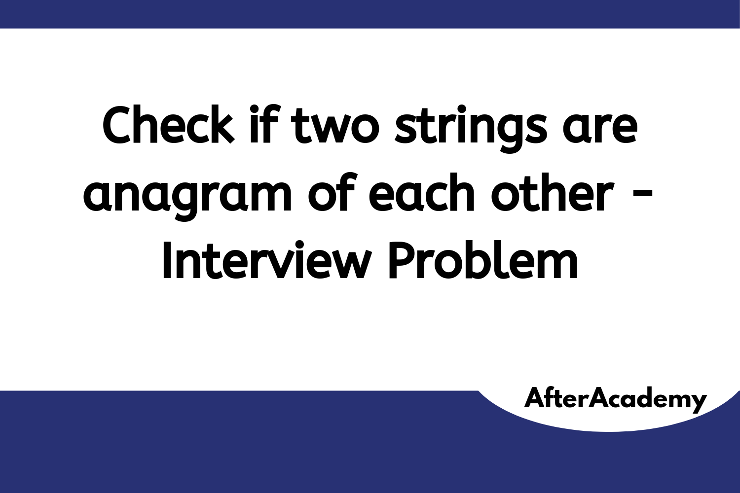 Check if two strings are anagrams of each other - Interview Problem