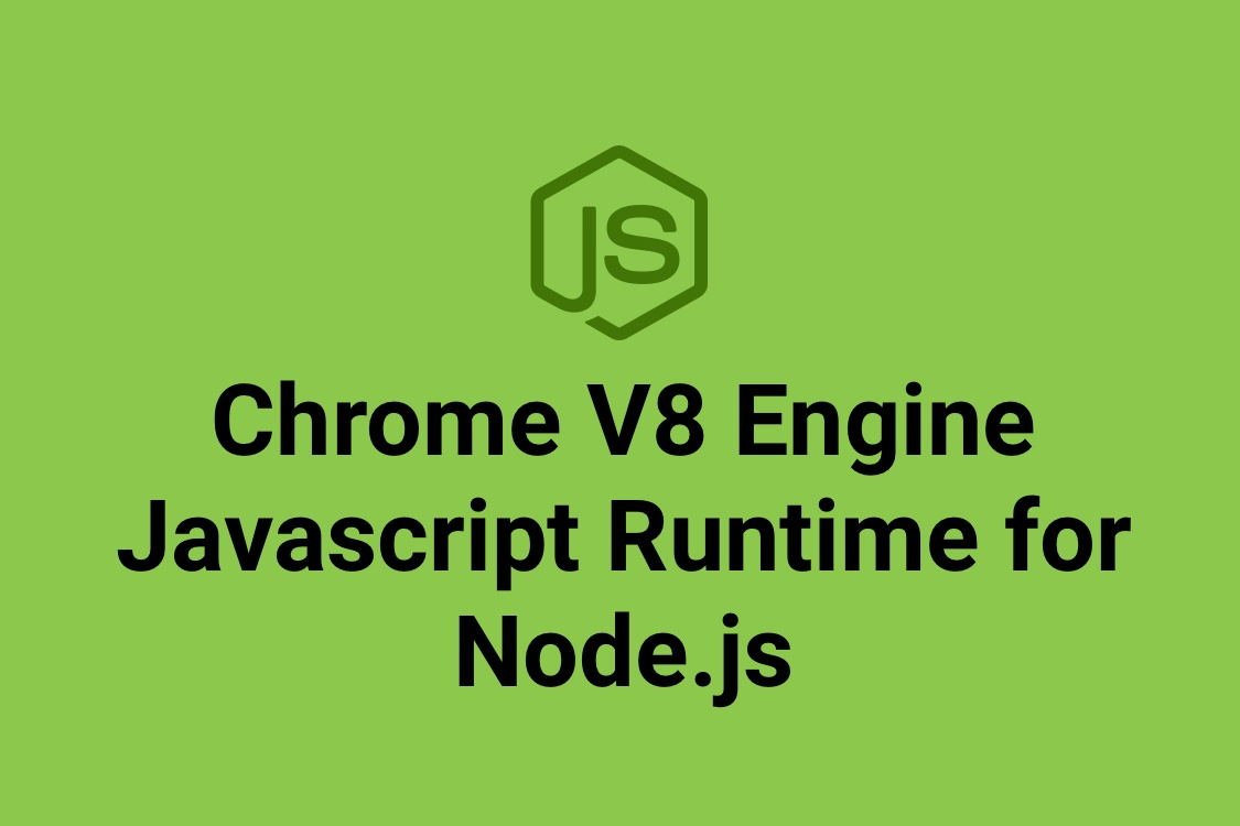 Chrome V8 Engine - Javascript runtime for Node.js