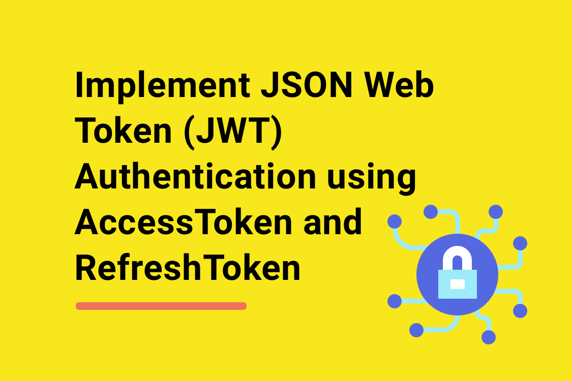 Implement JSON Web Token (JWT) Authentication using AccessToken and RefreshToken