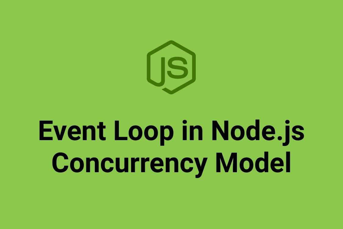 Event Loop in Node.js - Concurrency Model