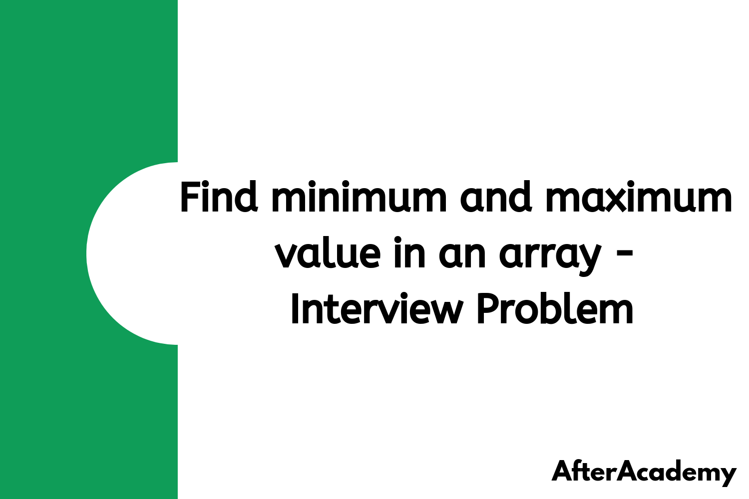 Find minimum and maximum value in an array - Interview Problem