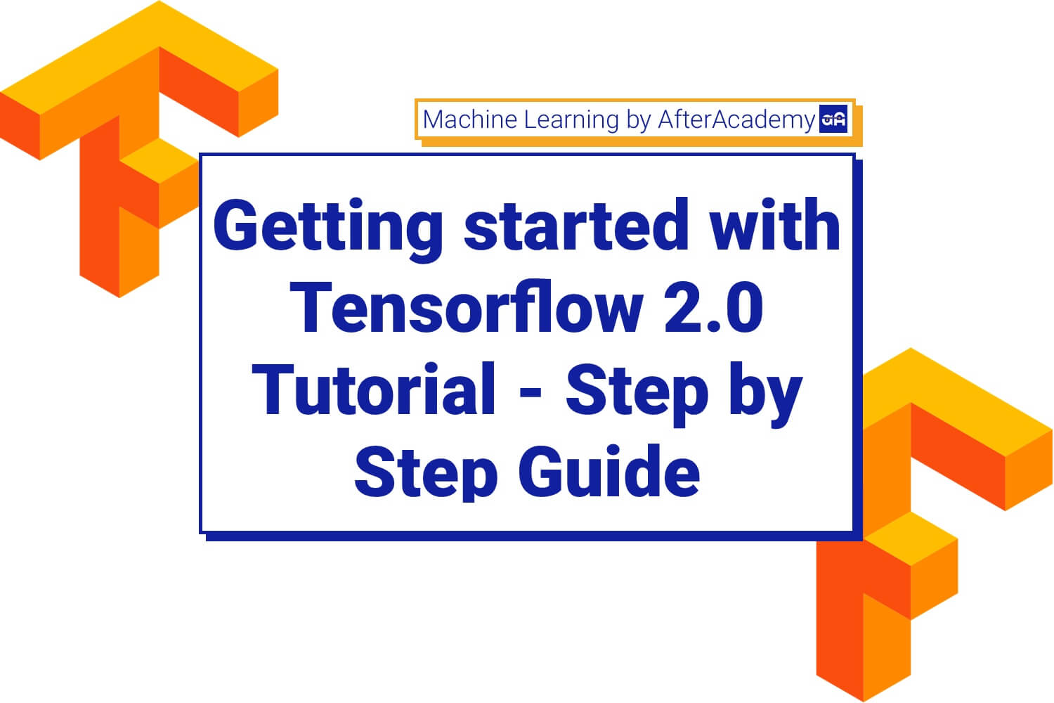 Getting started with Tensorflow 2.0 Tutorial - Step by step Guide