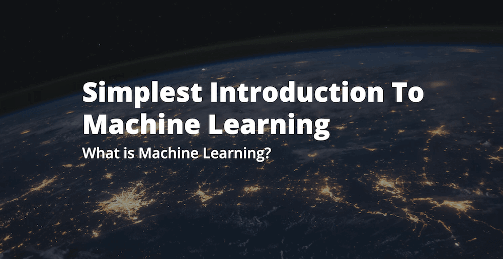 Simplest Introduction To Machine Learning