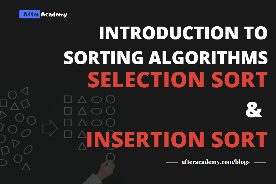 Introduction To Sorting Algorithms - Selection and Insertion sort