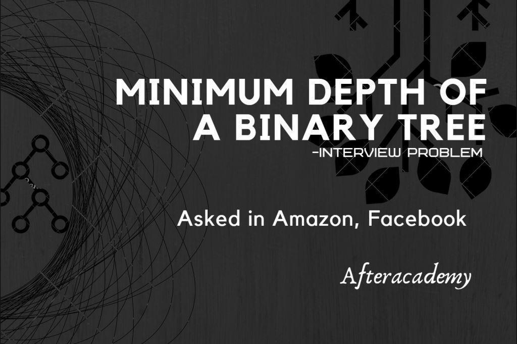 Minimum Depth of Binary Tree - Interview Problem