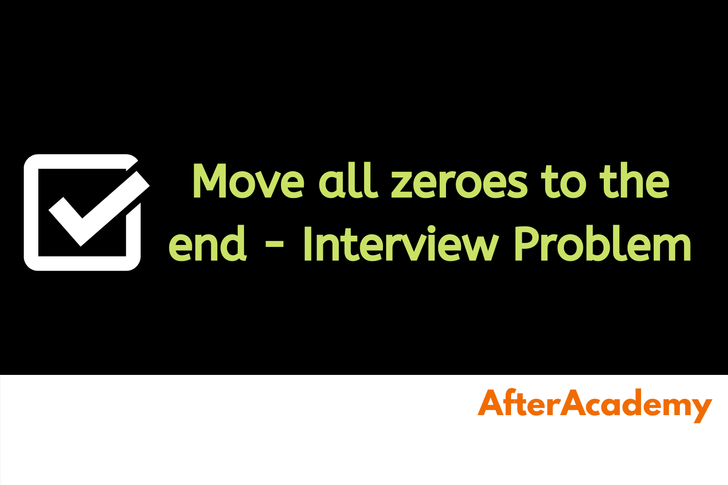 Move all the zeroes to the end - Interview Problem