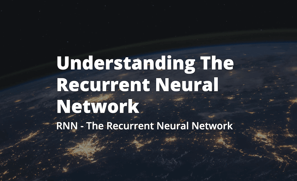 Understanding The Recurrent Neural Network