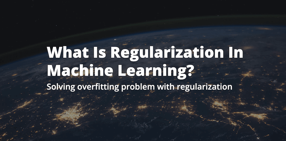What Is Regularization In Machine Learning?