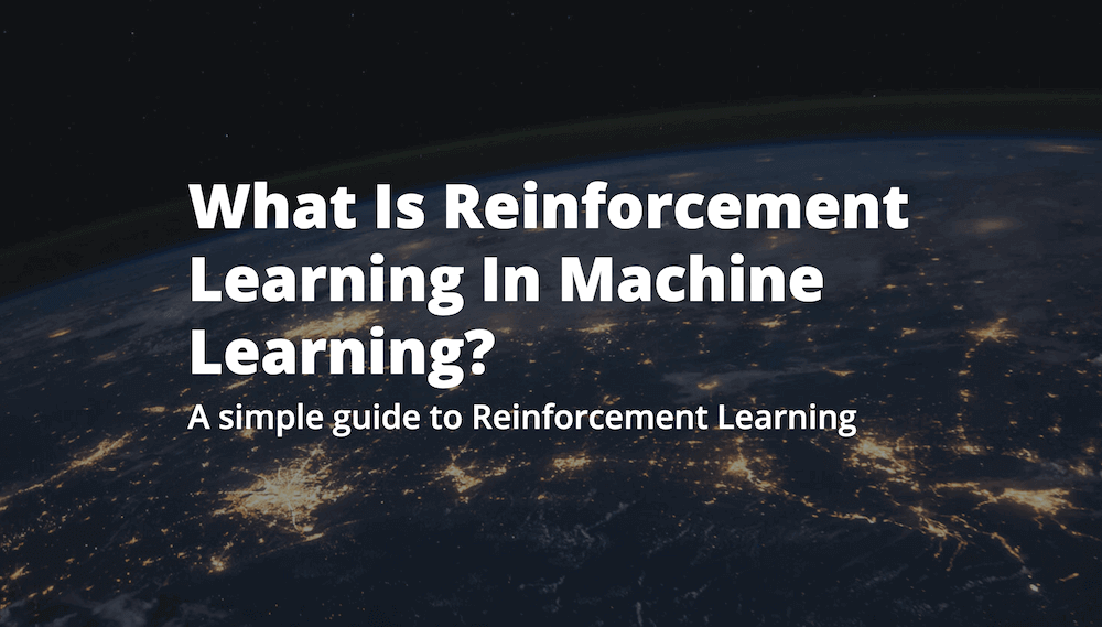 What Is Reinforcement Learning In Machine Learning?